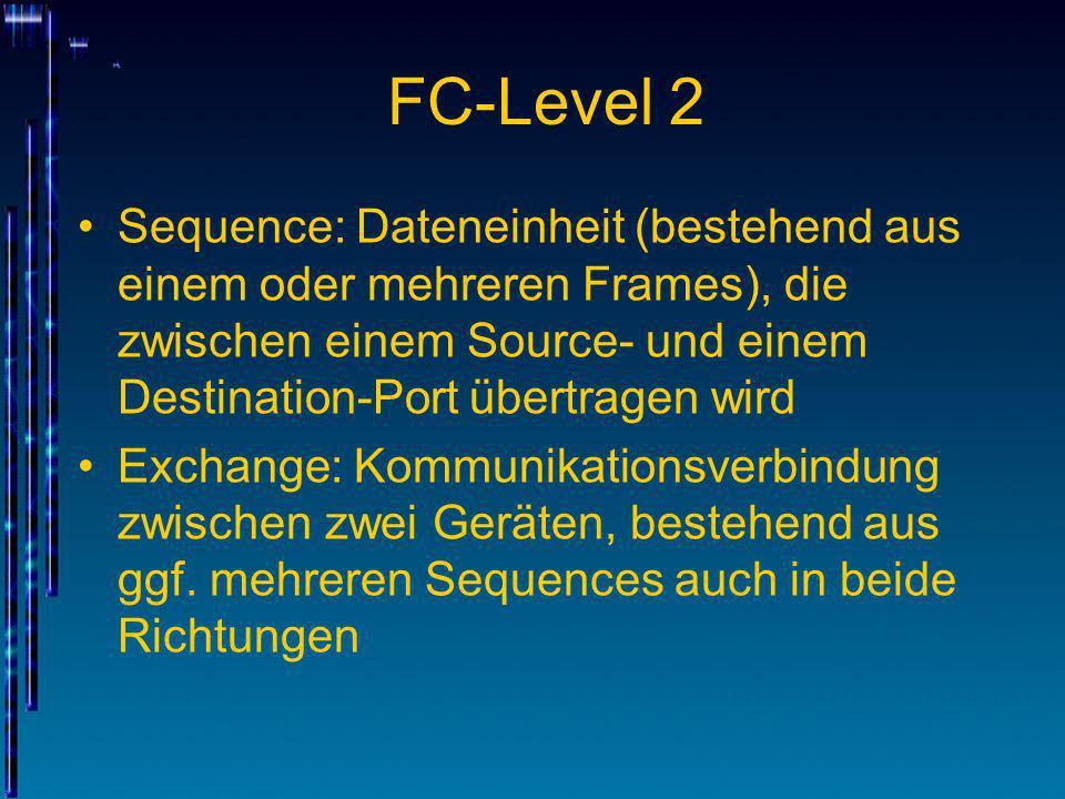 FC-Level 2Sequence: Dateneinheit (bestehend aus einem oder mehreren Frames), die zwischen einem Source- und einem Destination-Port übertragen wird.