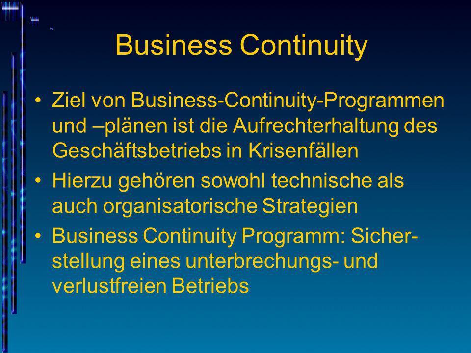 Business ContinuityZiel von Business-Continuity-Programmen und –plänen ist die Aufrechterhaltung des Geschäftsbetriebs in Krisenfällen.