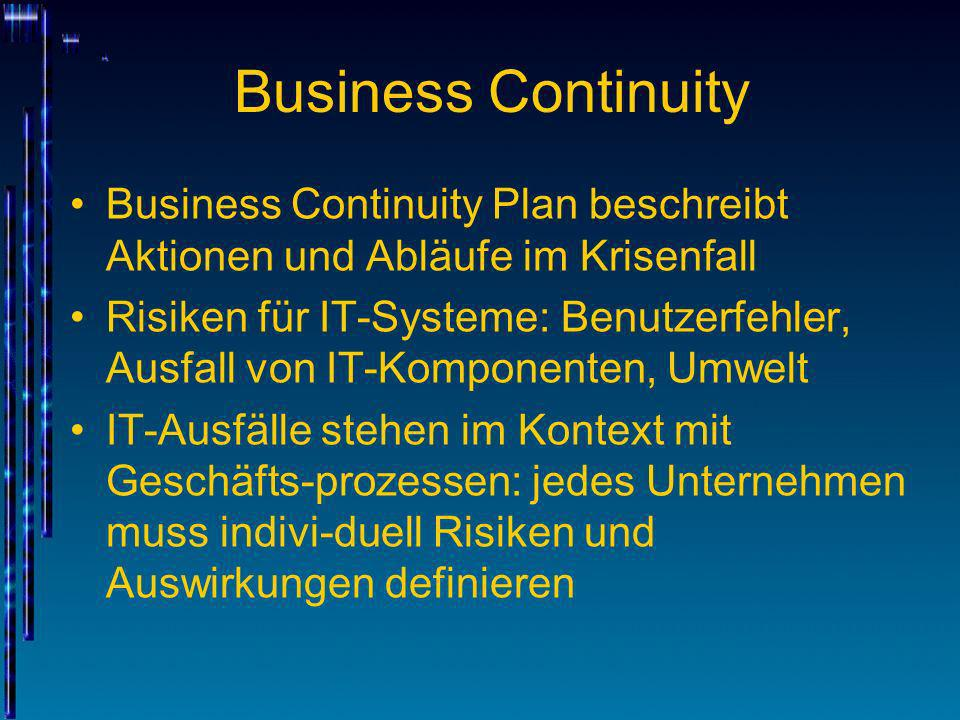 Business Continuity Business Continuity Plan beschreibt Aktionen und Abläufe im Krisenfall.