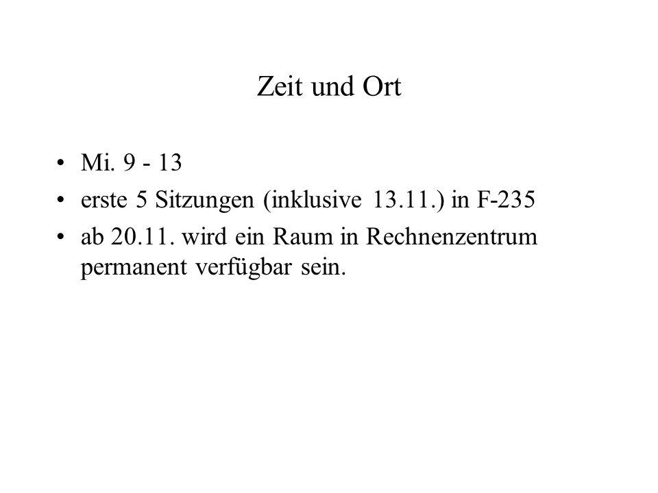 Zeit und Ort Mi. 9 - 13 erste 5 Sitzungen (inklusive 13.11.) in F-235