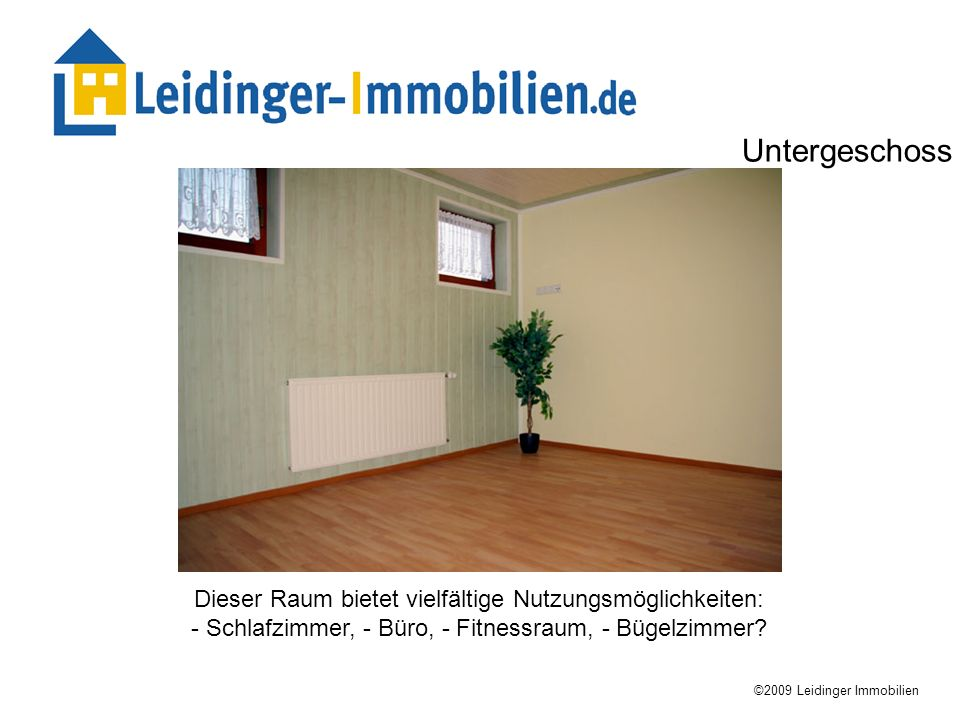 Untergeschoss Dieser Raum bietet vielfältige Nutzungsmöglichkeiten: - Schlafzimmer, - Büro, - Fitnessraum, - Bügelzimmer