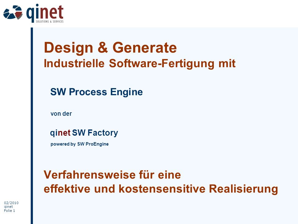 Design & Generate Industrielle Software-Fertigung mit SW Process Engine von der qinet SW Factory powered by SW ProEngine Verfahrensweise für eine effektive und kostensensitive Realisierung