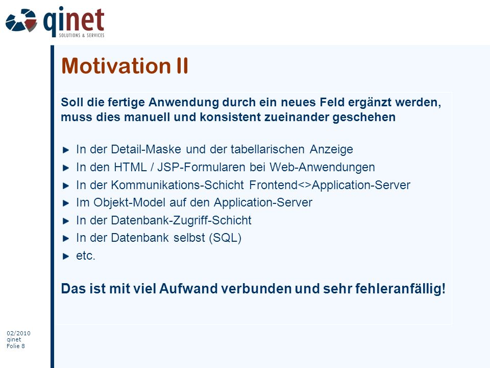 Motivation IISoll die fertige Anwendung durch ein neues Feld ergänzt werden, muss dies manuell und konsistent zueinander geschehen.