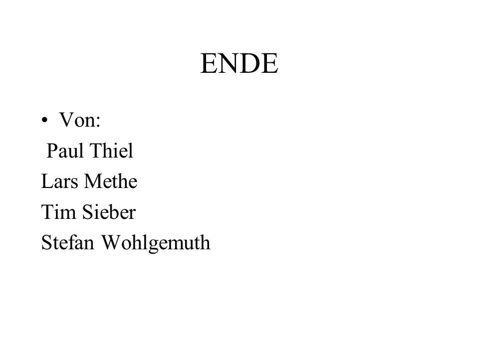 ENDE Von: Paul Thiel Lars Methe Tim Sieber Stefan Wohlgemuth