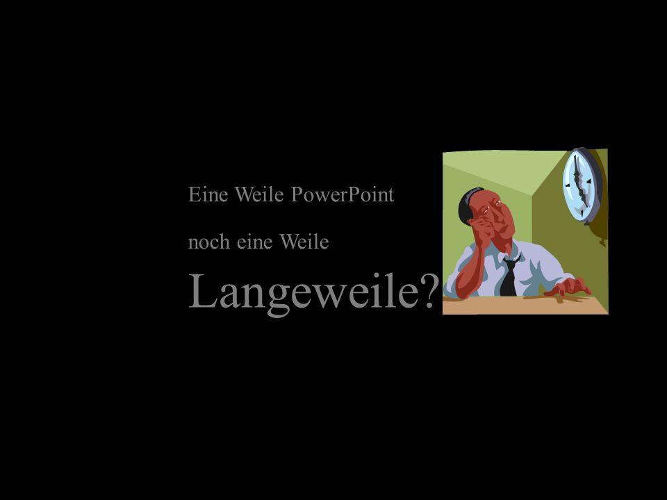 Eine Weile PowerPoint noch eine Weile Langeweile