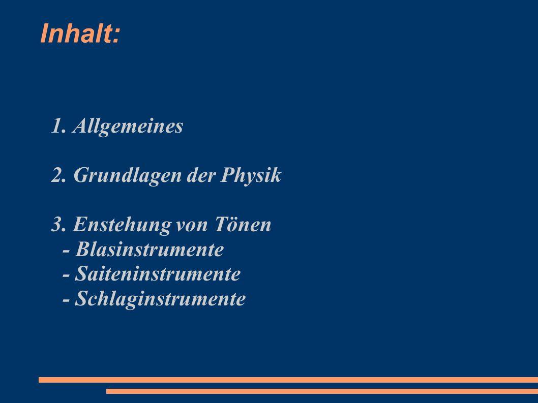 Inhalt: 1. Allgemeines 2. Grundlagen der Physik 3. Enstehung von Tönen