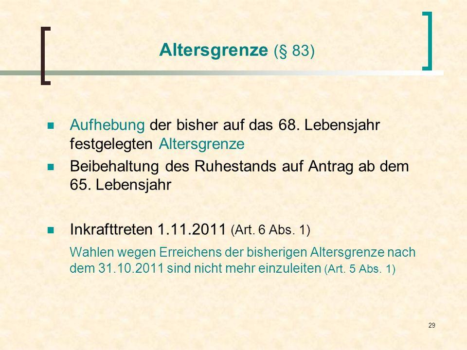 Altersgrenze (§ 83)Aufhebung der bisher auf das 68. Lebensjahr festgelegten Altersgrenze.