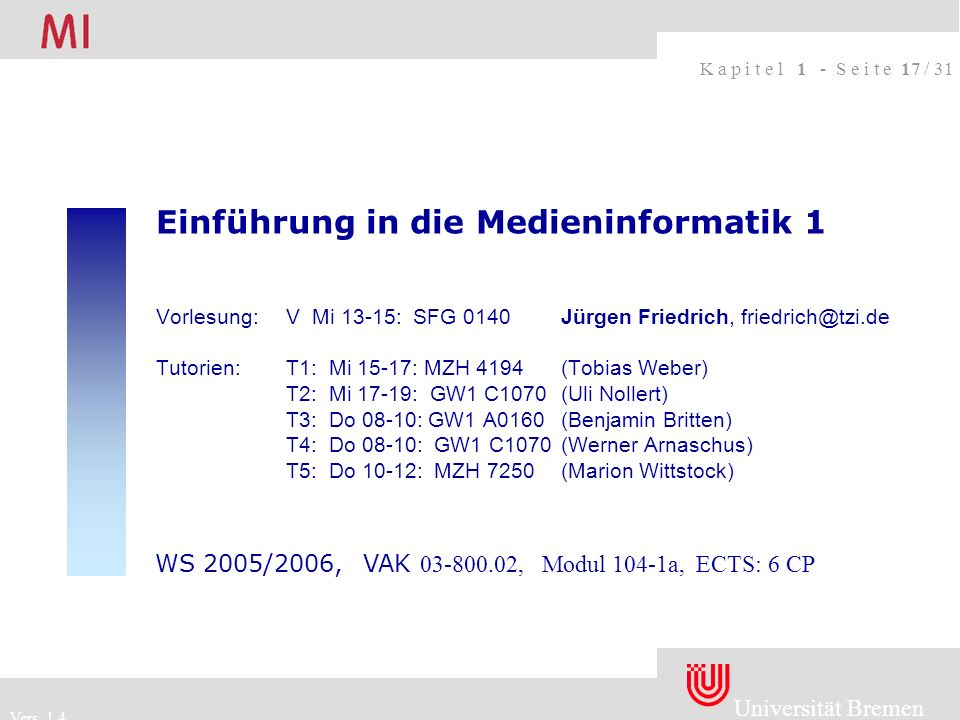 Einführung in die Medieninformatik 1 Vorlesung:. V Mi 13-15: SFG 0140