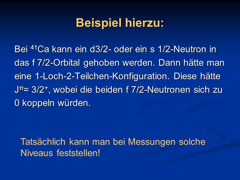 Beispiel hierzu: Bei 41Ca kann ein d3/2- oder ein s 1/2-Neutron in
