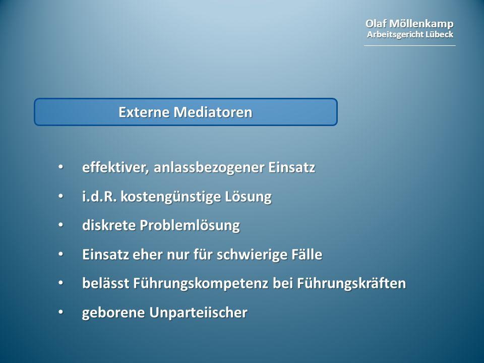 Externe Mediatoren effektiver, anlassbezogener Einsatz. i.d.R. kostengünstige Lösung. diskrete Problemlösung.