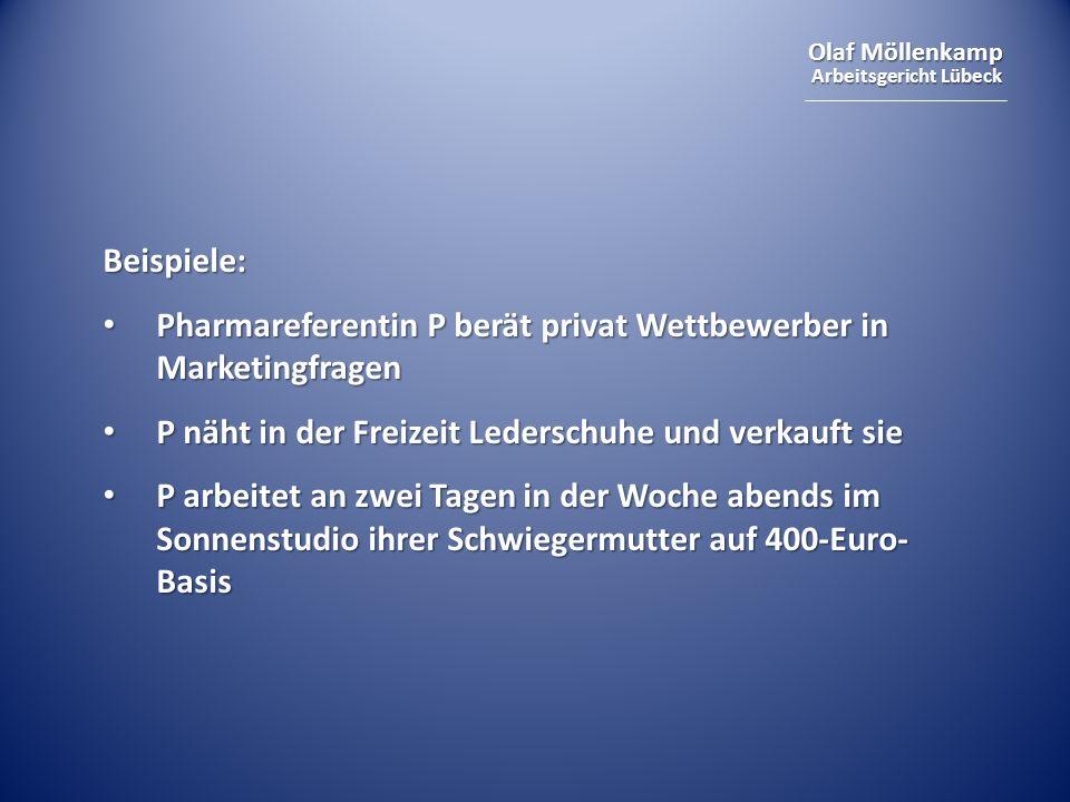 Beispiele:Pharmareferentin P berät privat Wettbewerber in Marketingfragen. P näht in der Freizeit Lederschuhe und verkauft sie.