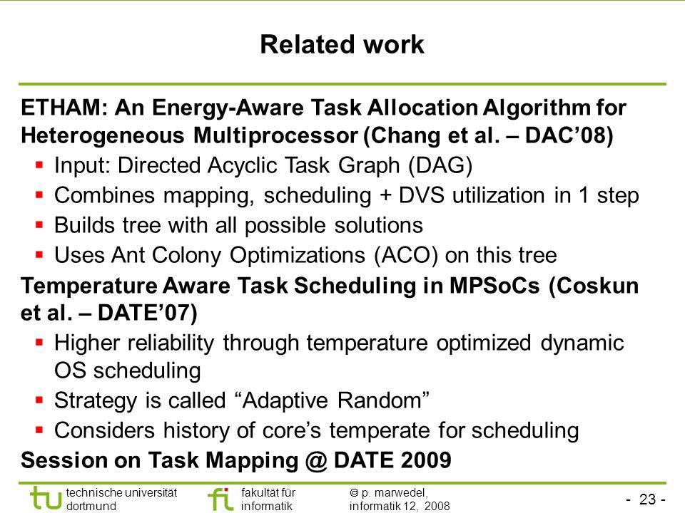 Related work ETHAM: An Energy-Aware Task Allocation Algorithm for Heterogeneous Multiprocessor (Chang et al. – DAC'08)