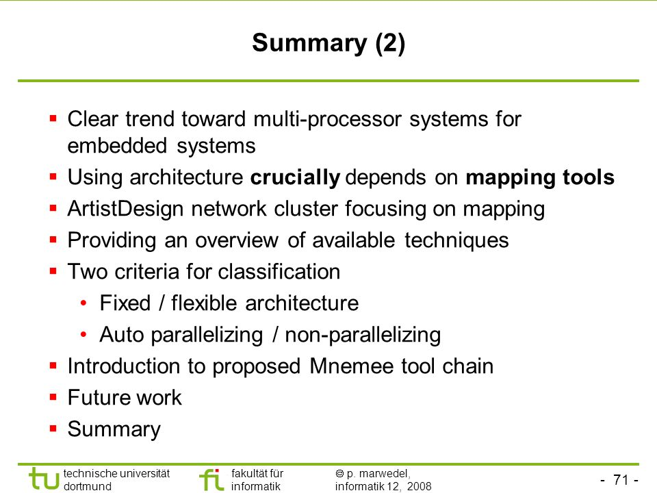 Summary (2) Clear trend toward multi-processor systems for embedded systems. Using architecture crucially depends on mapping tools.
