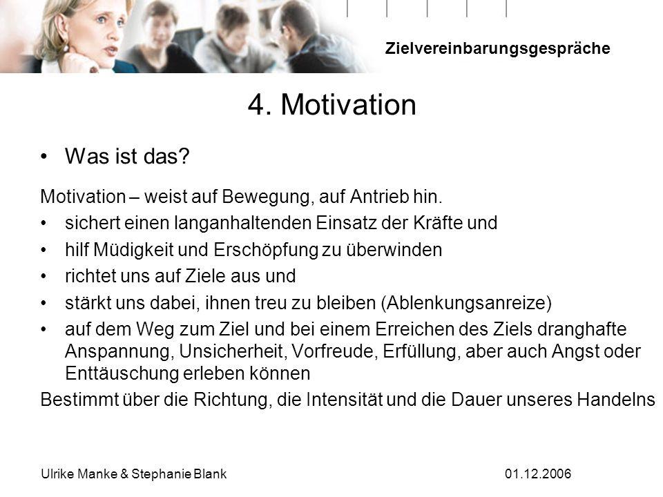 4. Motivation Was ist das Motivation – weist auf Bewegung, auf Antrieb hin. sichert einen langanhaltenden Einsatz der Kräfte und.