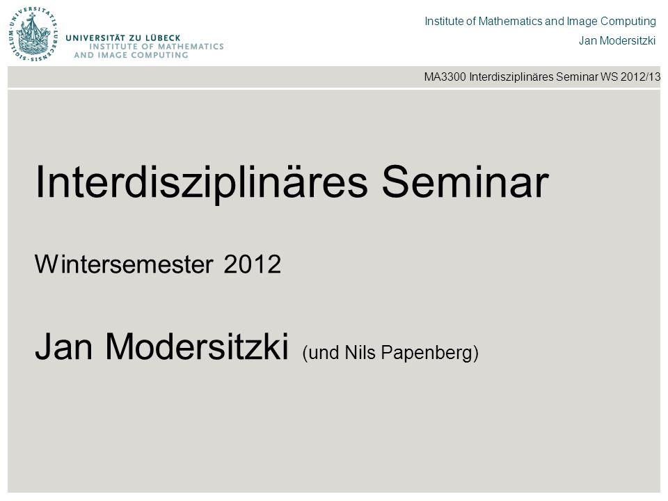 Interdisziplinäres Seminar Wintersemester 2012 Jan Modersitzki (und Nils Papenberg)