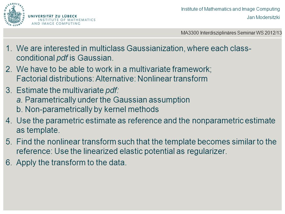 We are interested in multiclass Gaussianization, where each class-conditional pdf is Gaussian.