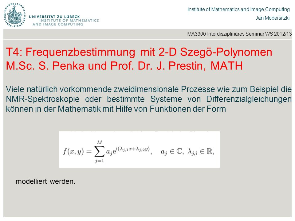 T4: Frequenzbestimmung mit 2-D Szegö-Polynomen M.Sc. S. Penka und Prof. Dr. J. Prestin, MATH