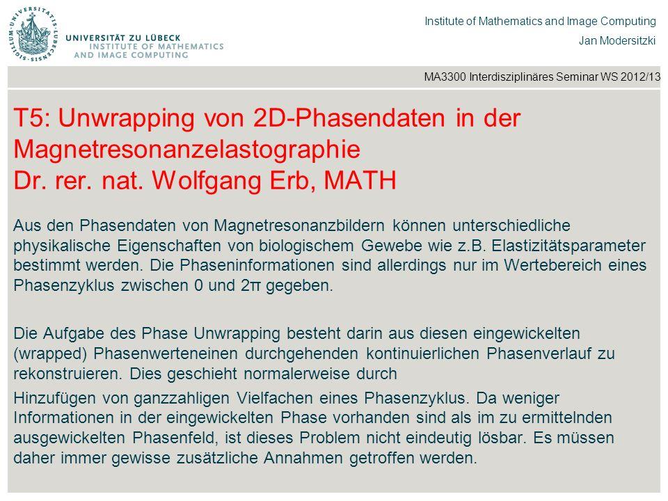 T5: Unwrapping von 2D-Phasendaten in der Magnetresonanzelastographie Dr. rer. nat. Wolfgang Erb, MATH
