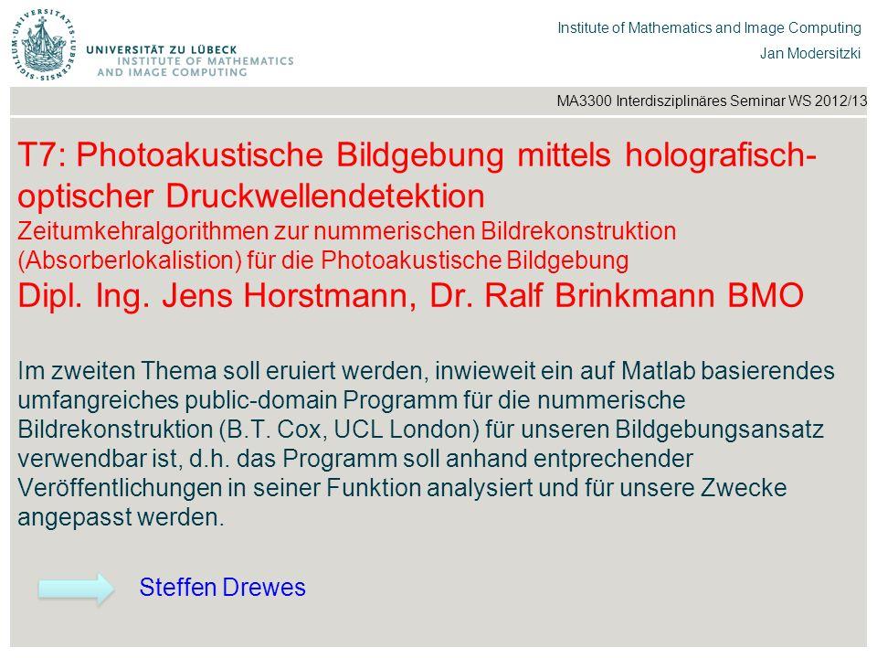 T7: Photoakustische Bildgebung mittels holografisch-optischer Druckwellendetektion Zeitumkehralgorithmen zur nummerischen Bildrekonstruktion (Absorberlokalistion) für die Photoakustische Bildgebung Dipl. Ing. Jens Horstmann, Dr. Ralf Brinkmann BMO