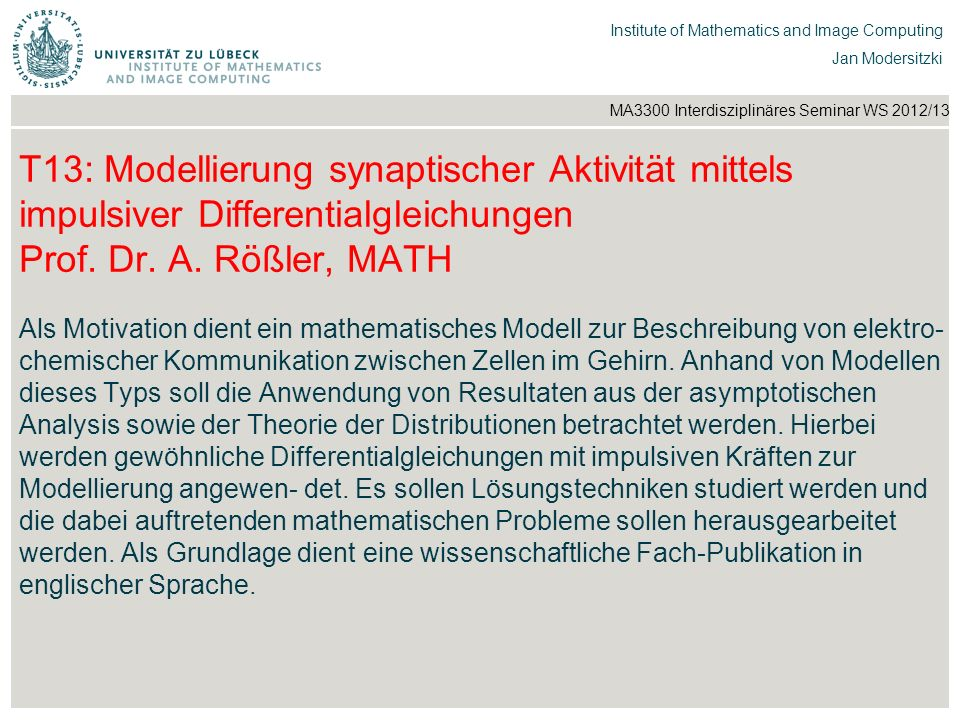 T13: Modellierung synaptischer Aktivität mittels impulsiver Differentialgleichungen Prof. Dr. A. Rößler, MATH
