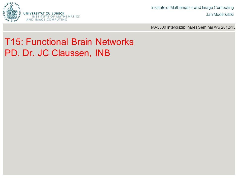 T15: Functional Brain Networks PD. Dr. JC Claussen, INB