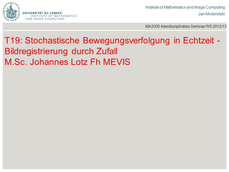 T19: Stochastische Bewegungsverfolgung in Echtzeit - Bildregistrierung durch Zufall M.Sc.