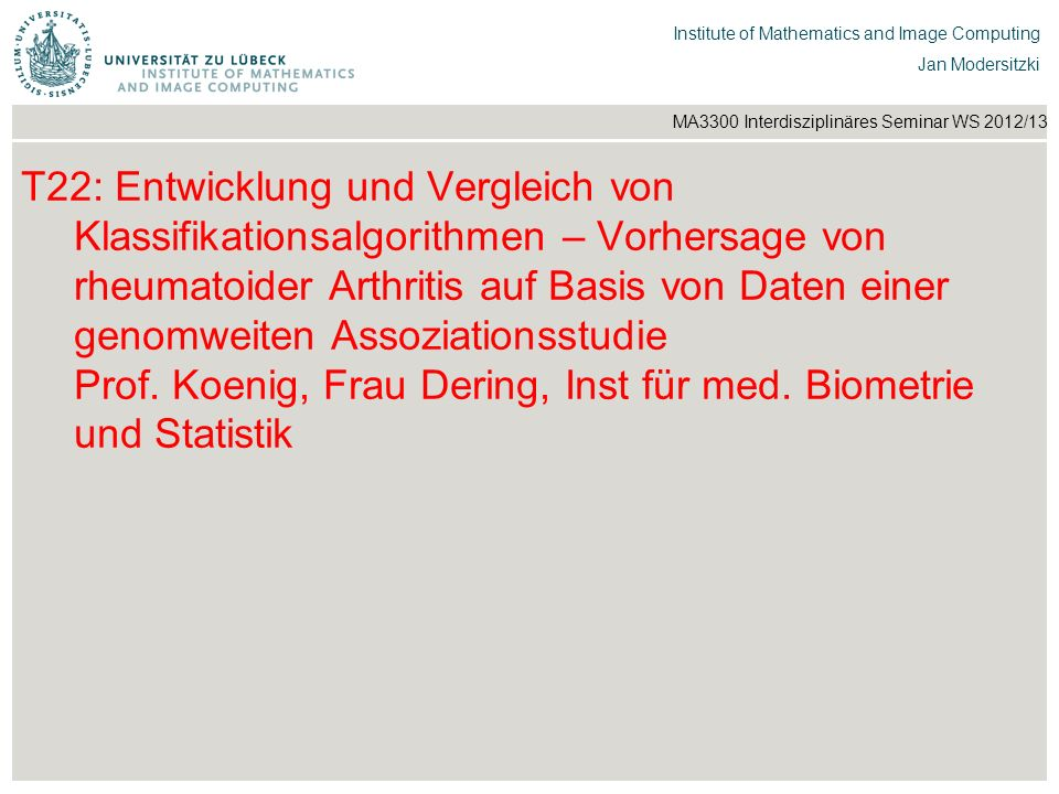 T22: Entwicklung und Vergleich von Klassifikationsalgorithmen – Vorhersage von rheumatoider Arthritis auf Basis von Daten einer genomweiten Assoziationsstudie Prof.