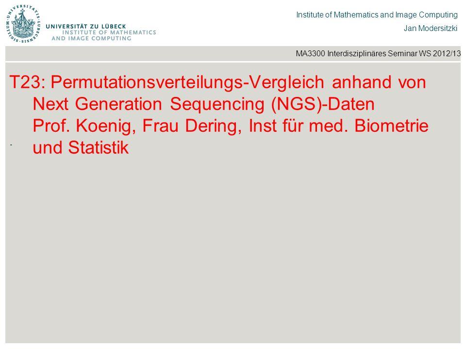 T23: Permutationsverteilungs-Vergleich anhand von Next Generation Sequencing (NGS)-Daten Prof. Koenig, Frau Dering, Inst für med. Biometrie und Statistik