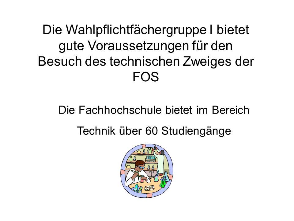 Die Wahlpflichtfächergruppe I bietet gute Voraussetzungen für den Besuch des technischen Zweiges der FOS