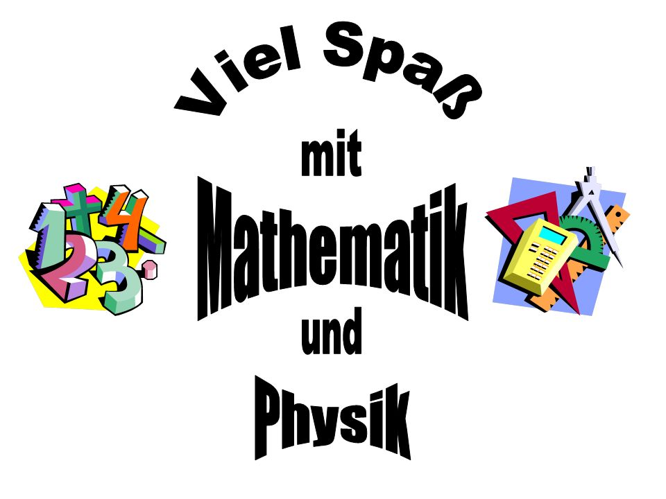 Viel Spaß mit Mathematik und Physik