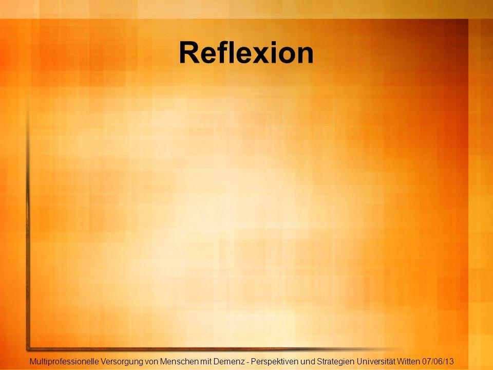 Reflexion Multiprofessionelle Versorgung von Menschen mit Demenz - Perspektiven und Strategien Universität Witten 07/06/13.