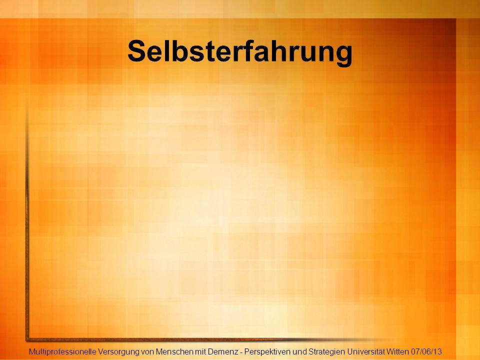Selbsterfahrung Multiprofessionelle Versorgung von Menschen mit Demenz - Perspektiven und Strategien Universität Witten 07/06/13.