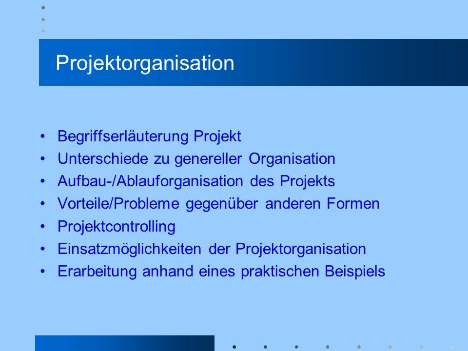 Projektorganisation Begriffserläuterung Projekt