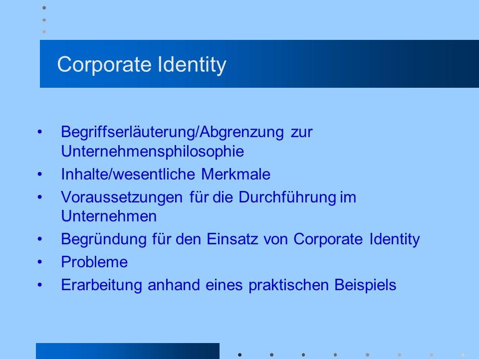 Corporate Identity Begriffserläuterung/Abgrenzung zur Unternehmensphilosophie. Inhalte/wesentliche Merkmale.