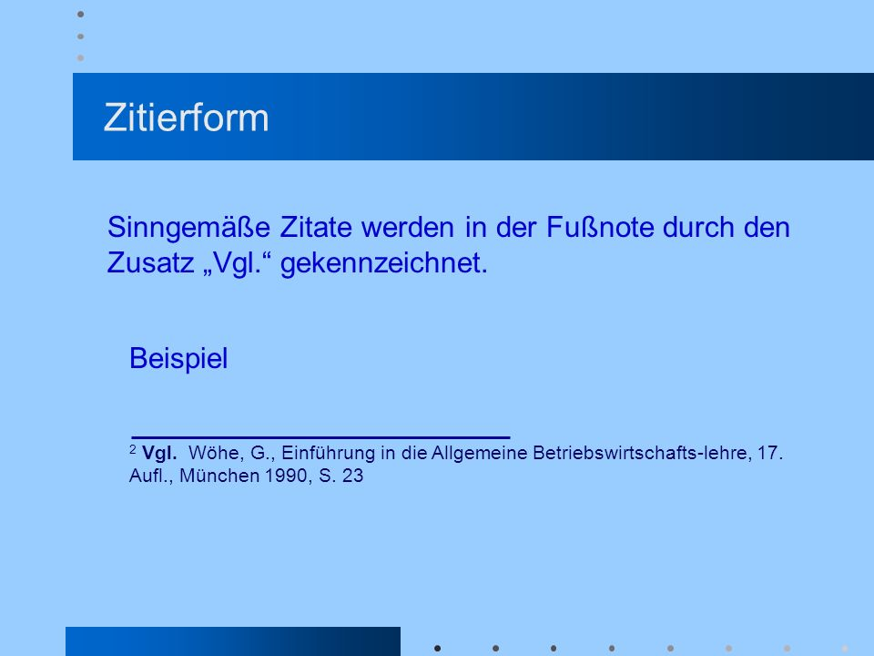 """Zitierform Sinngemäße Zitate werden in der Fußnote durch den Zusatz """"Vgl. gekennzeichnet. Beispiel."""