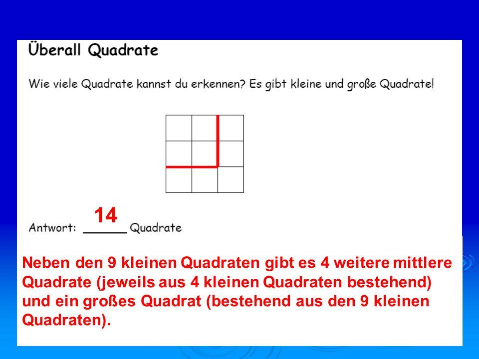 14 Neben den 9 kleinen Quadraten gibt es 4 weitere mittlere
