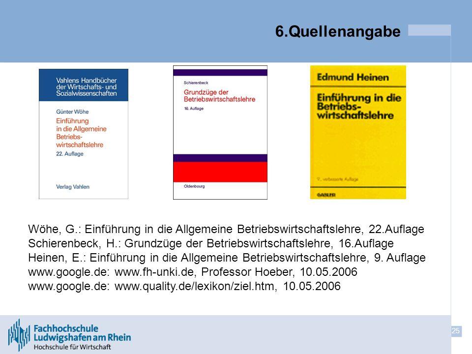 6.Quellenangabe Wöhe, G.: Einführung in die Allgemeine Betriebswirtschaftslehre, 22.Auflage.