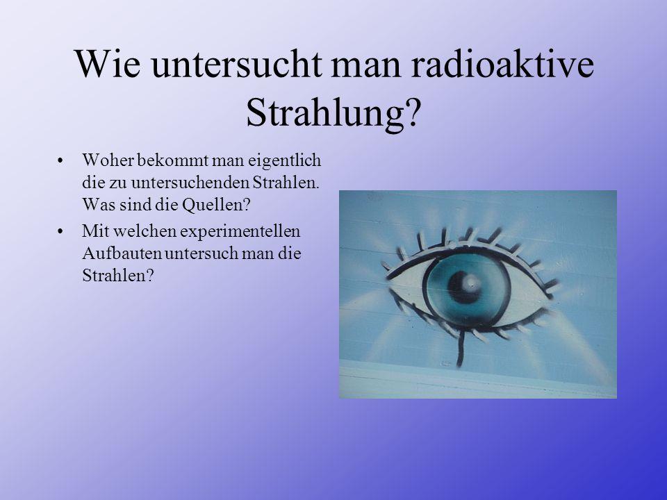 Wie untersucht man radioaktive Strahlung