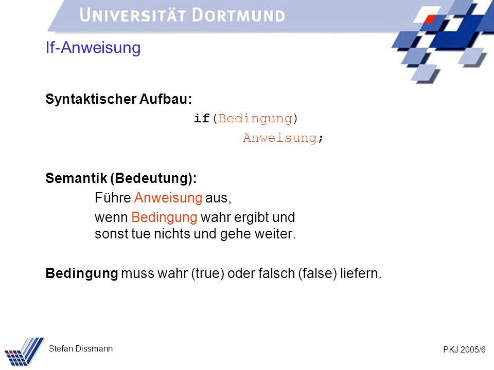 If-Anweisung Syntaktischer Aufbau: if(Bedingung) Anweisung;
