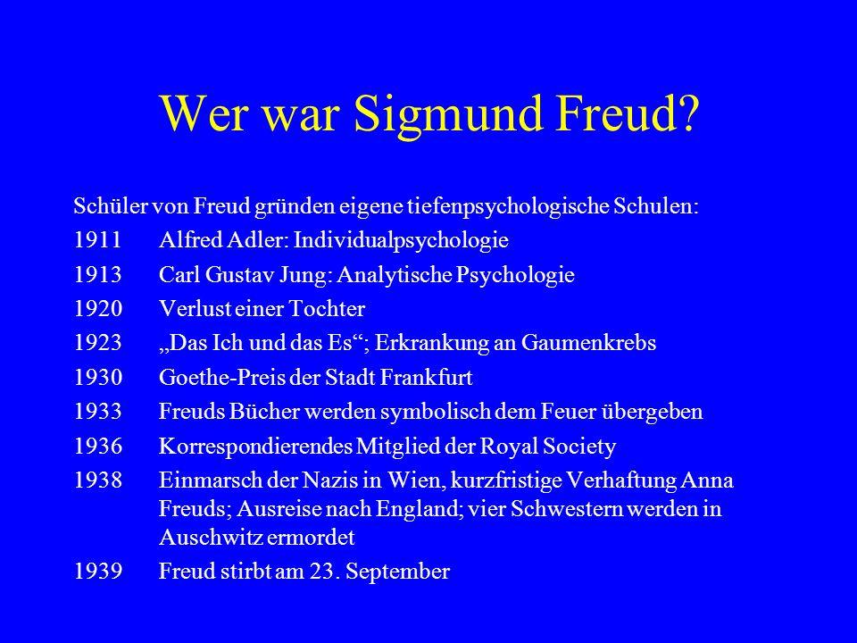 Wer war Sigmund Freud Schüler von Freud gründen eigene tiefenpsychologische Schulen: 1911 Alfred Adler: Individualpsychologie.