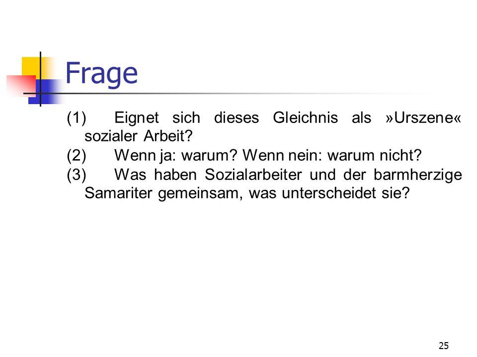Frage (1) Eignet sich dieses Gleichnis als »Urszene« sozialer Arbeit