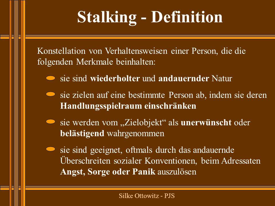 Stalking - Definition Konstellation von Verhaltensweisen einer Person, die die folgenden Merkmale beinhalten: