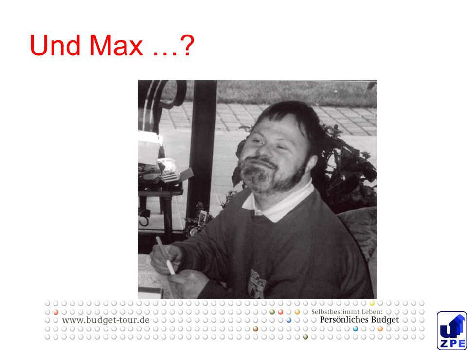 Und Max …