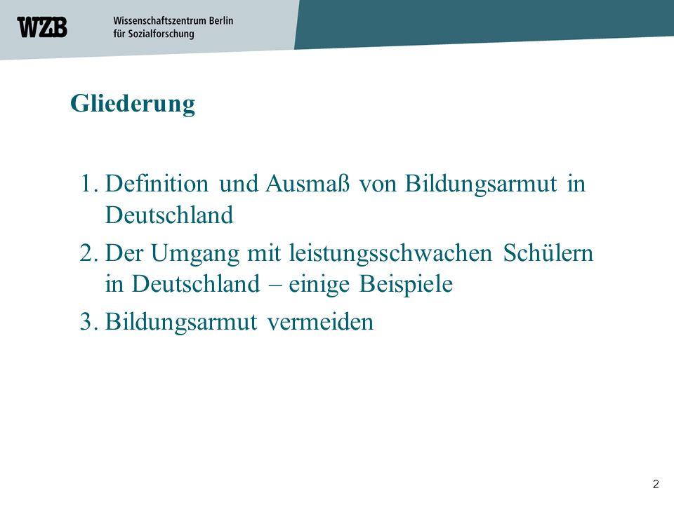 Gliederung Definition und Ausmaß von Bildungsarmut in Deutschland. Der Umgang mit leistungsschwachen Schülern in Deutschland – einige Beispiele.