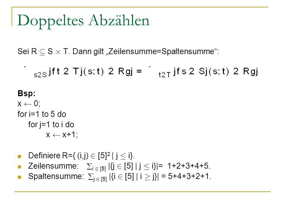 "Doppeltes Abzählen Sei R µ S £ T. Dann gilt ""Zeilensumme=Spaltensumme : Bsp: x à 0; for i=1 to 5 do."