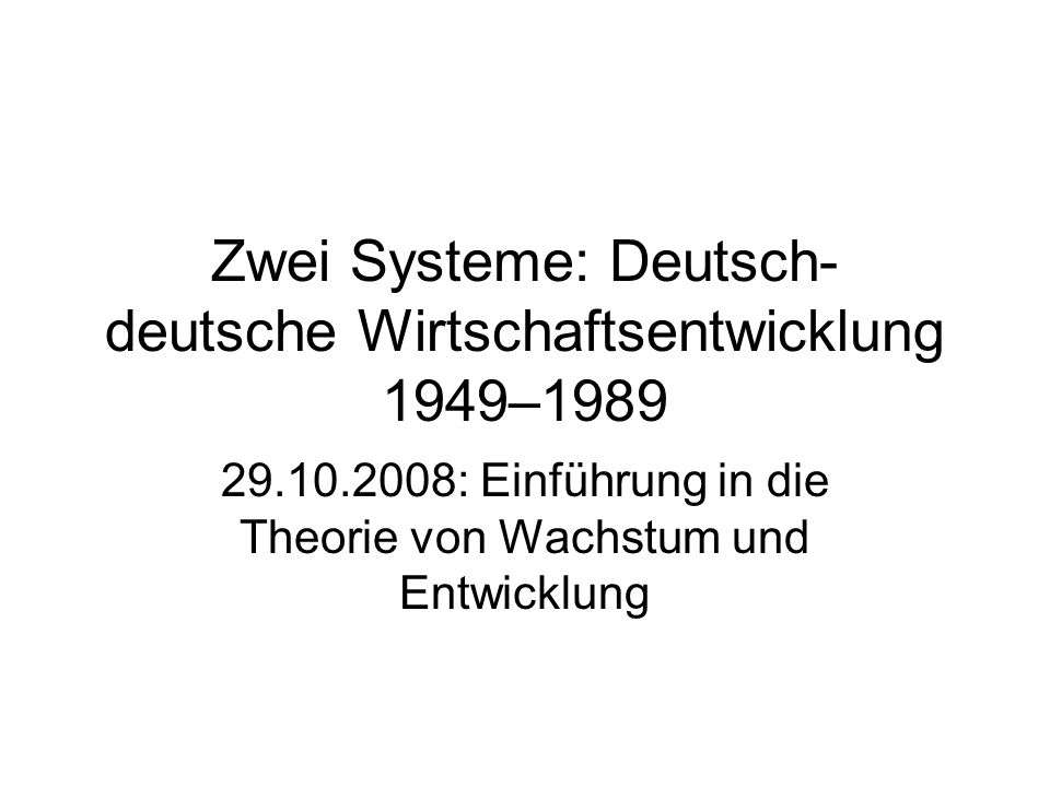 Zwei Systeme: Deutsch- deutsche Wirtschaftsentwicklung 1949–1989