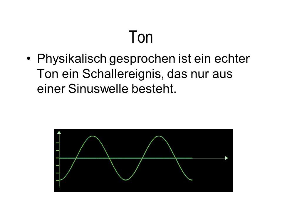 TonPhysikalisch gesprochen ist ein echter Ton ein Schallereignis, das nur aus einer Sinuswelle besteht.
