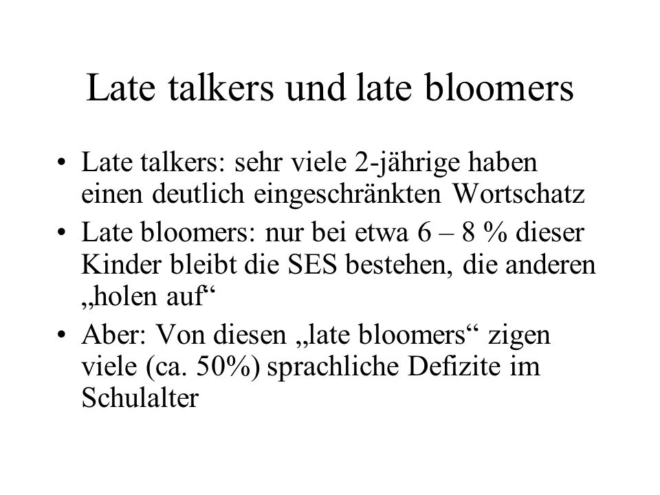 Late talkers und late bloomers