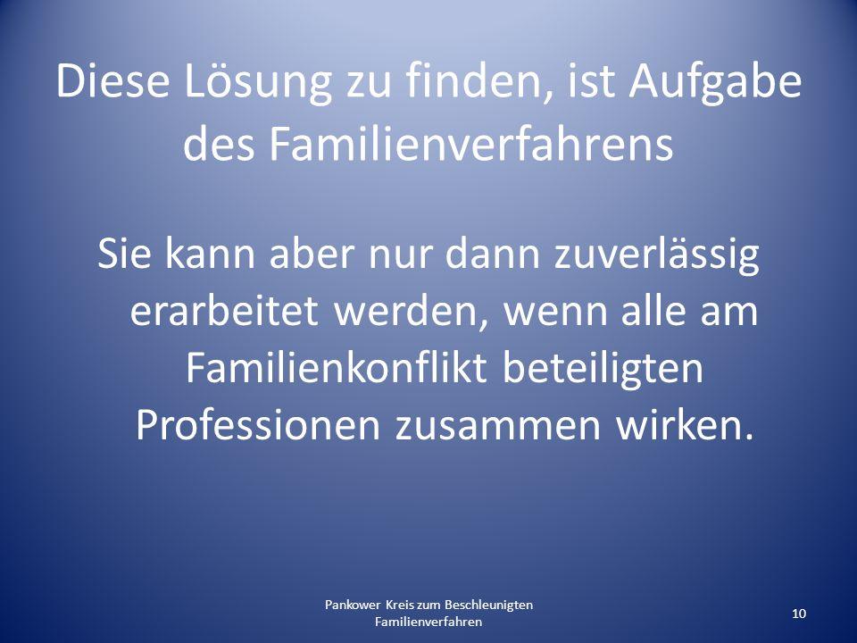 Diese Lösung zu finden, ist Aufgabe des Familienverfahrens