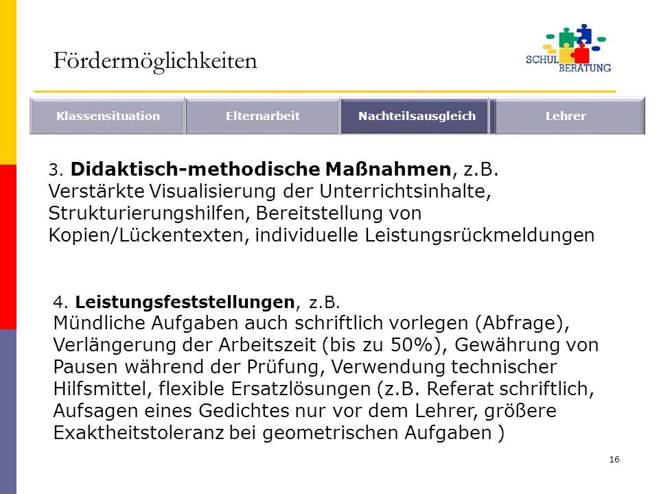 FördermöglichkeitenKlassensituation. Elternarbeit. Nachteilsausgleich. Lehrer. 3. Didaktisch-methodische Maßnahmen, z.B.